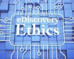 eDiscovery Ethics